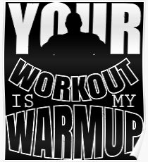 Your workout is my warmup Poster