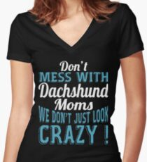 Don't Mess With Dachshund Moms We Don't Just Look Crazy Women's Fitted V-Neck T-Shirt