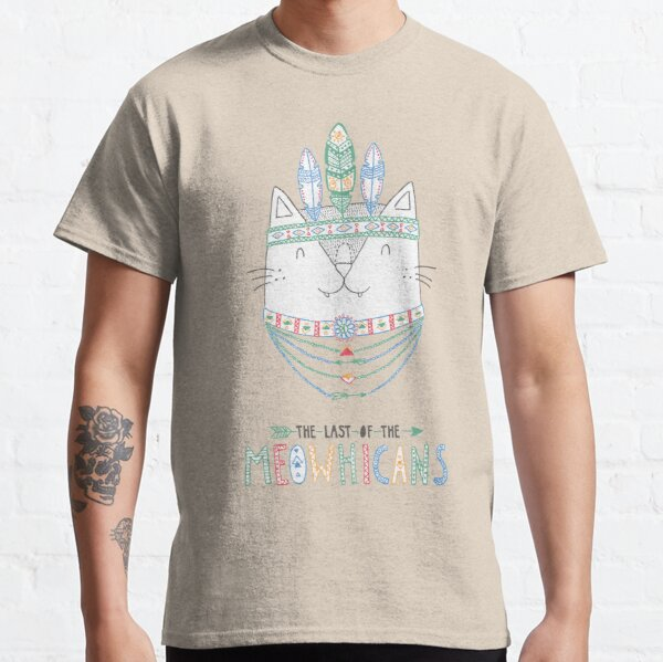 The Last Of The Meowhicans Classic T-Shirt