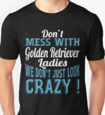 Don't Mess With Golden Retriever Ladies We Don't Just Look Crazy T-Shirt