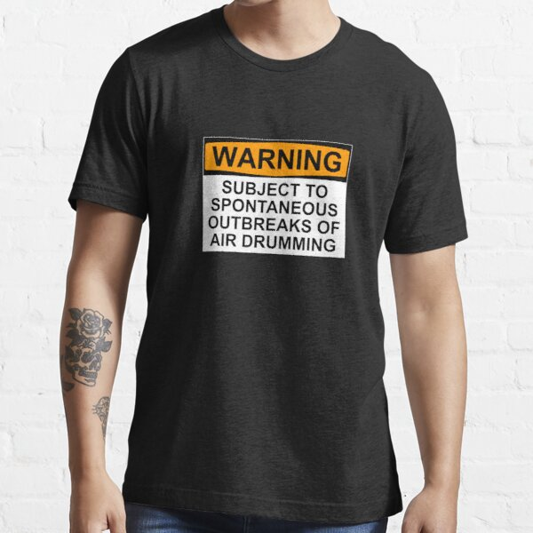 WARNING: SUBJECT TO SPONTANEOUS OUTBREAKS OF AIR DRUMMING Essential T-Shirt