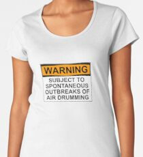 WARNING: SUBJECT TO SPONTANEOUS OUTBREAKS OF AIR DRUMMING Women's Premium T-Shirt