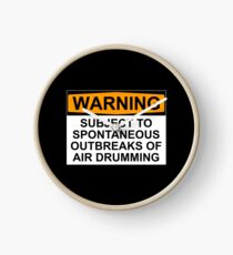 WARNING: SUBJECT TO SPONTANEOUS OUTBREAKS OF AIR DRUMMING Clock
