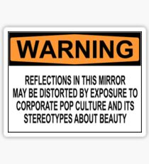WARNING: REFLECTIONS IN THIS MIRROR MAY BE DISTORTED BY EXPOSURE TO CORPORATE POP CULTURE AND ITS STEREOTYPES ABOUT BEAUTY Sticker