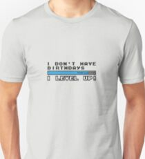 I don't have birthdays, I lvl up! Unisex T-Shirt