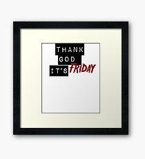 Thank God It's Friday Framed Print