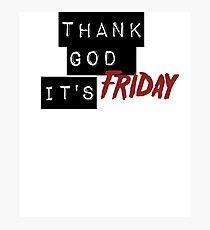 Thank God It's Friday Photographic Print