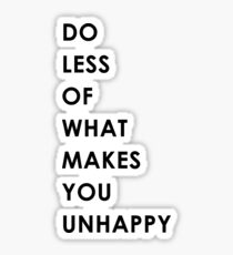 Do less of what makes you unhappy Sticker