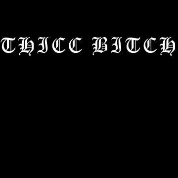 THICC BITCH (white) by mizja