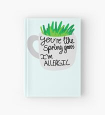 You're like spring grass, I'm allergic Hardcover Journal