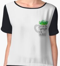 You're like spring grass, I'm allergic Women's Chiffon Top
