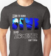 Learn To Scuba Dive, Because Zombies Can't swim T-Shirt