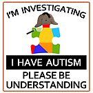 I Have Autism - I'm Investigating by CentipedeNation