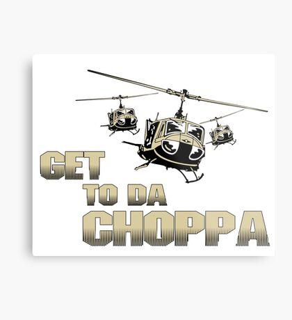 Funny Get to da Choppa Metal Print