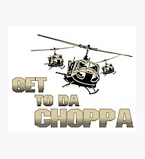 Funny Get to da Choppa Photographic Print