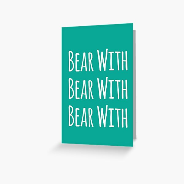 Bear with bear with Greeting Card