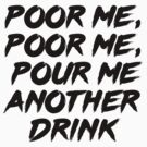 Poor, Pour Me by FlyNebula