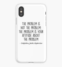 The Problem is not the Problem - Jack Sparrow iPhone Case