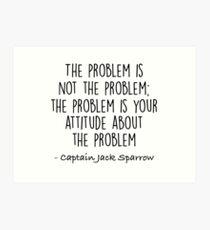 The Problem is not the Problem - Jack Sparrow Art Print