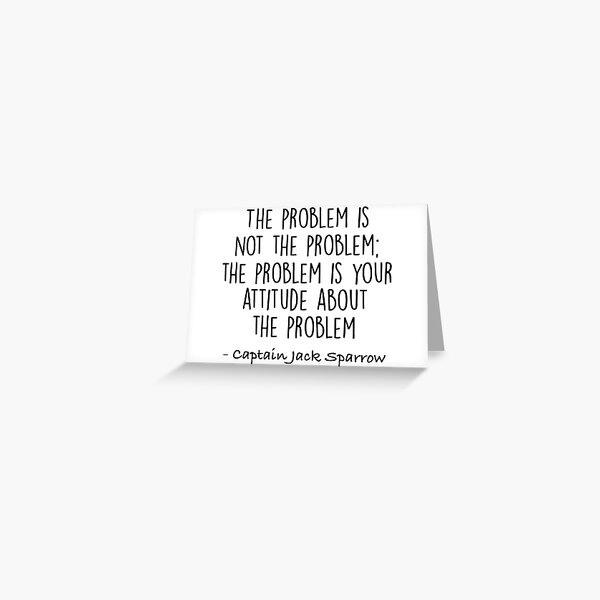 The Problem is not the Problem - Jack Sparrow Greeting Card
