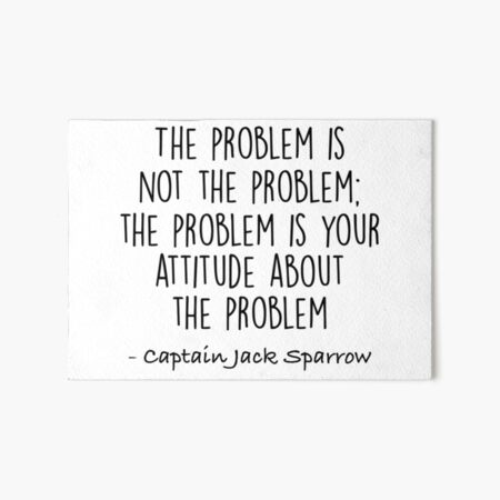 The Problem is not the Problem - Jack Sparrow Art Board Print