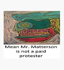 Mean Mr. Matterson is not a paid protester Photographic Print