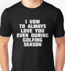 I Vow To Always Love You Even During Golfing Season T-Shirt