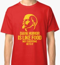 Lenin Dark Humor Is Like Food Not Everyone Gets It Classic T-Shirt