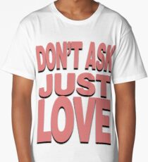 Don't Ask, Just Love Long T-Shirt