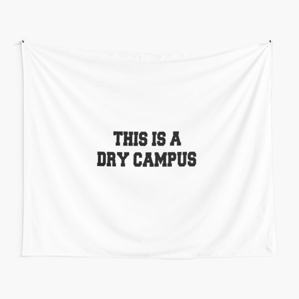 This is a dry campus Tapestry