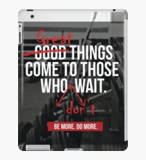 Great Things Come To Those Who Don't Wait iPad Case/Skin