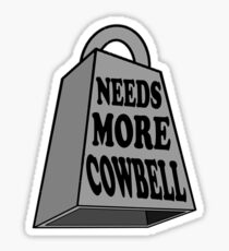Needs More Cowbell Sticker