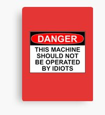 DANGER: THIS MACHINE SHOULD NOT BE OPERATED BY IDIOTS Canvas Print
