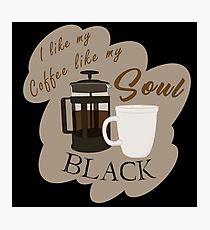 I like my coffee like my soul....  BLACK Photographic Print
