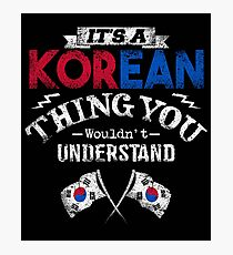 It's A Korean Thing You Wouldn't Understand Photographic Print