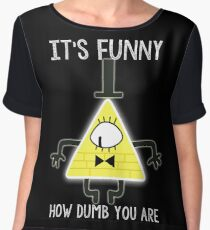 Bill Cipher - It's Funny How Dumb You Are Women's Chiffon Top