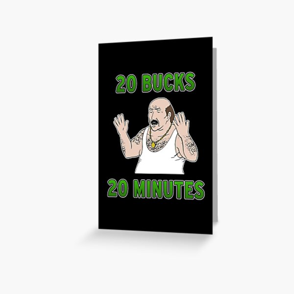 20 Bucks 20 Minutes Greeting Card