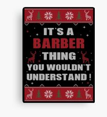 IT'S A BARBER THING YOU WOULDN'T UNDERSTAND UGLY CHRISTMAS COSTUMES Canvas Print