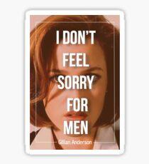 Gillian Anderson - I Don't Feel Sorry for Men Sticker