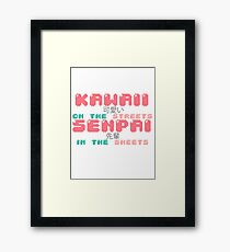 ♡ KAWAII on the streets, SENPAI in the sheets ♡ Framed Print