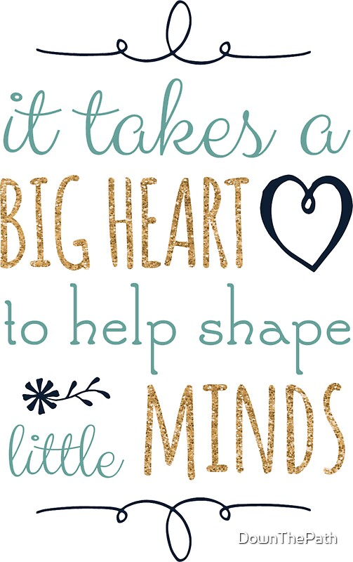 Quot It Takes A Big Heart To Help Shape Little Minds Teacher