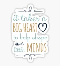 It Takes a Big Heart to Help Shape Little Minds, Teacher Quote Sticker