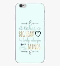 It Takes a Big Heart to Help Shape Little Minds, Teacher Quote iPhone Case