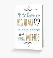 Es nimmt ein großes Herz, um zu helfen, kleine Verstand, Lehrer-Zitat zu formen Grußkarte