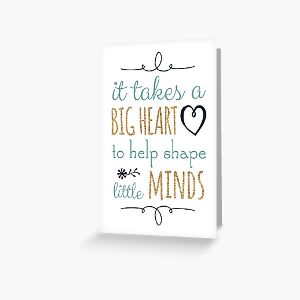 It Takes a Big Heart to Help Shape Little Minds, Teacher Quote Greeting Card