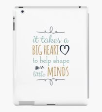 It Takes a Big Heart to Help Shape Little Minds, Teacher Quote iPad Case/Skin