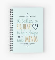 It Takes a Big Heart to Help Shape Little Minds, Teacher Quote Spiral Notebook