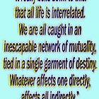 All Life Is Interrelated - Dr. Martin Luther King, Jr. by TeaseTees