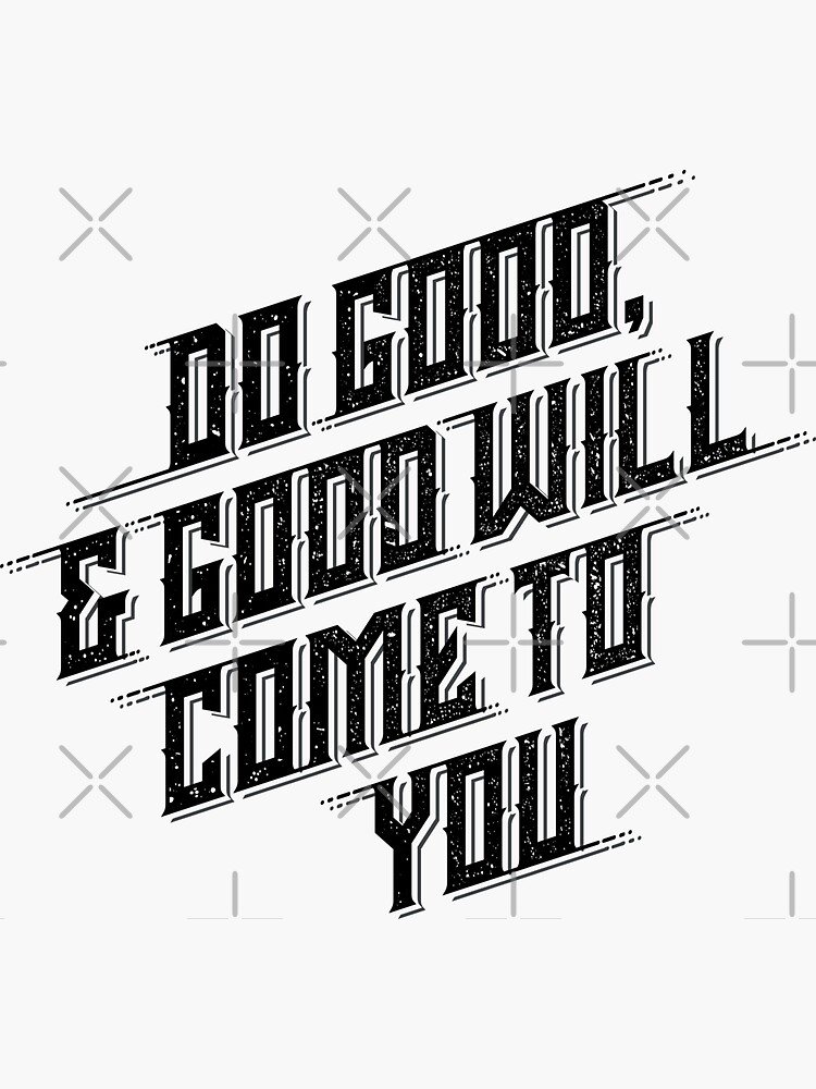do good, and good will come to you by angoes25