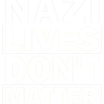 Nazi Lives Don't Matter by TheyServe